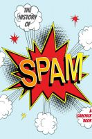 Cover for 'A History of Spam: The True Origins of the Stuff In Your Junk'