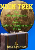 Cover for 'Moon Trek - The Misadventures of Alexis Calderon-Bigglesworth III'