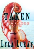 Cover for 'Taken by the Tentacle God (reluctant virgin tentacle sex)'