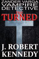Cover for 'The Turned (Zander Varga, Vampire Detective, Book #1)'