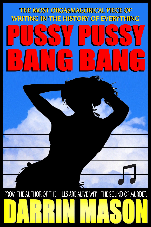 Smashwords user 'DarrinMason' - Pussy Pussy Bang Bang