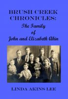 Cover for 'Brush Creek Chronicles:  The Family of John and Elizabeth Akin'