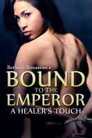 Bethany Rousseau - Bound To The Emperor: A Healer's Touch (Part One) (A Historic Erotic Romance Novelette)
