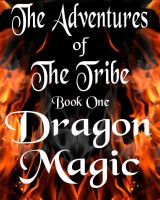 Cover for 'The Adventures of The Tribe - Book One -Dragon Magic'