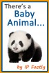 There's a Baby Animal... Animal Rhyming Books For Children by IP Factly