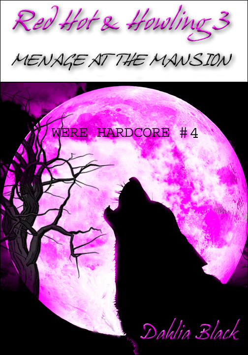 Dahlia Black - Red Hot & Howling 3 - Menage at the Mansion - Explicit Werewolf Erotica