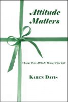 Cover for 'Attitude Matters: Change Your Attitude, Change Your Life'