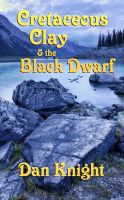 Cover for 'Cretaceous Clay and The Black Dwarf'