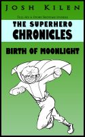 Cover for 'The Superhero Chronicles: Birth of Moonlight'