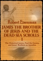 Cover for 'James the Brother of Jesus and the Dead Sea Scrolls I: The Historical James, Paul the Enemy, and Jesus' Brothers as Apostles'