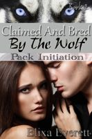 Cover for 'Claimed and Bred By The Wolf 2: Pack Initiation (Shapeshifter Erotic Romance)'