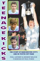Cover for 'Teenage Kicks - The Story of Manchester City's 1986 FA Youth Cup Team'