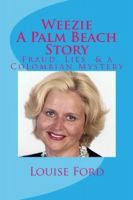 Cover for 'Weezie A Palm Beach Story: Fraud, Lies & A Columbian Mystery'