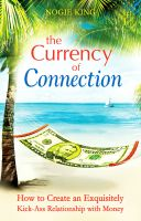 Cover for 'The Currency of Connection: How to Create an Exquisitely Kick-Ass Relationship with Money'