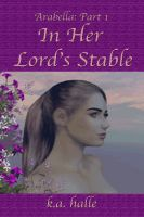 Cover for 'Arabella Book One: In Her Lord's Stable'