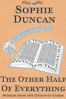 Cover for 'The Other Half of Everything: Stories by Sophie Duncan From The Wittegen Press Giveaway Games'
