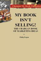Cover for 'My Book Isn't Selling! The Chargan Book of Marketing Ideas'