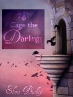 Cover for 'Cage the Darlings (An Original Lesbian Fairy Tale)'