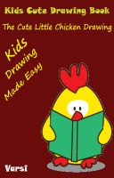 Cover for 'Kids Cute Drawing Book : The Cute Little Chicken Drawing'