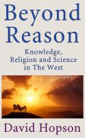 Cover for 'Beyond Reason: Knowledge, Religion and Science in The West'