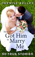 Cover for 'How I Got Him To Marry Me: 50 True Stories'