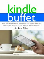 Steve Weber - Kindle Buffet: Find and download the best free books, magazines and newspapers for your Kindle, iPhone, iPad or Android