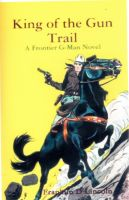 Cover for 'King of the Gun Trail: A Frontier G-Man Novel'