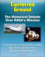 Cover for 'Contested Ground: The Historical Debate Over NASA's Mission - From Sputnik to the Apollo Moon Landing, Space Shuttle and Space Station Decisions, Commercial Space'