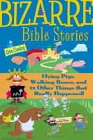Cover for 'Bizarre Bible Stories: Flying Pigs, Walking Bones, and 24 Other Things That Really Happened!'