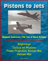 Cover for 'Pistons to Jets: Diamond Anniversary 75th Year of Naval Aviation, Beginnings, Tactical Jet Missions, Power Projection, Korean War, Vietnam War'
