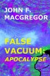 False Vacuum: Apocalypse by John F. Macgregor