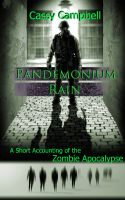 Cover for 'Pandemonium Rain: A Short Accounting of the Zombie Apocalypse'