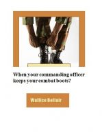 Wallice Bellair - When your commanding officer keeps your combat boots?