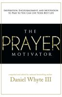 Cover for 'The Prayer Motivator: Inspiration, Encouragement, and Motivation to Pray So You Can Live Your Best Life'