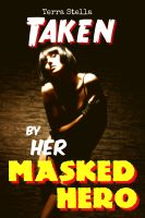 Cover for 'Taken by Her Masked Hero (Superhero Erotica)'