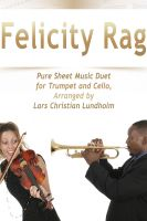 Cover for 'Felicity Rag Pure Sheet Music Duet for Trumpet and Cello, Arranged by Lars Christian Lundholm'