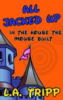 Cover for 'All Jacked Up In The House The Mouse Built'