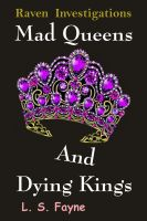 Cover for 'Mad Queens and Dying Kings (Raven Investigations)'