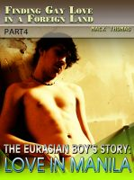 Cover for 'Finding Gay Love in a Foreign Land – Part 4 The Eurasian Boy's Story: Love in Manila'
