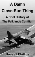Cover for 'A Damn Close-Run Thing: A Brief History of the Falklands Conflict'