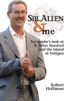 Cover for 'Sir Allen & Me: An Insider's Look at R. Allen Stanford and the Island of Antigua'