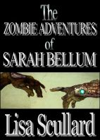 Cover for 'The Zombie Adventures of Sarah Bellum'