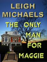 Cover for 'The Only Man for Maggie'