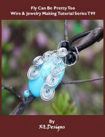 Cover for 'Fly Can Be Pretty Too: Wire & Jewelry Making Tutorial Series T99'