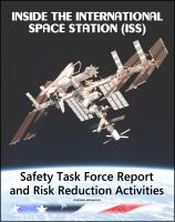 Cover for 'Inside the International Space Station (ISS): NASA Independent Safety Task Force Final Report and Long-Term ISS Risk Reduction Activities - Loss of Crewmember, Destruction, Abandonment, Crew Health'