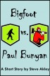 Bigfoot vs. Paul Bunyan by Steve Akley