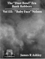 "Cover for 'The ""Dust Bowl"" Era Bank Robbers, Vol III:  ""Baby Face"" Nelson'"
