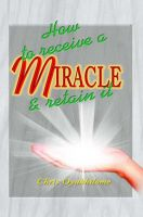 Cover for 'How To Receive a Miracle and Retain It'
