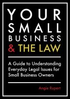 Cover for 'Your Small Business and the Law:  A Guide to Understanding Everyday Legal Issues for Small Business Owners'