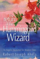 Cover for 'The Return of the Hummingbird Wizard - An Angelic Encounter for Modern Times'